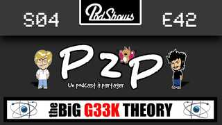 P2P 42 : The Big G33k Theory